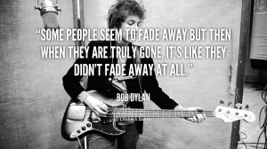 quote-Bob-Dylan-some-people-seem-to-fade-away-but-144376_1